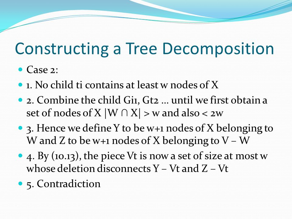 Constructing a Tree Decomposition Case 2: 1. No child ti contains at least w nodes of X 2.