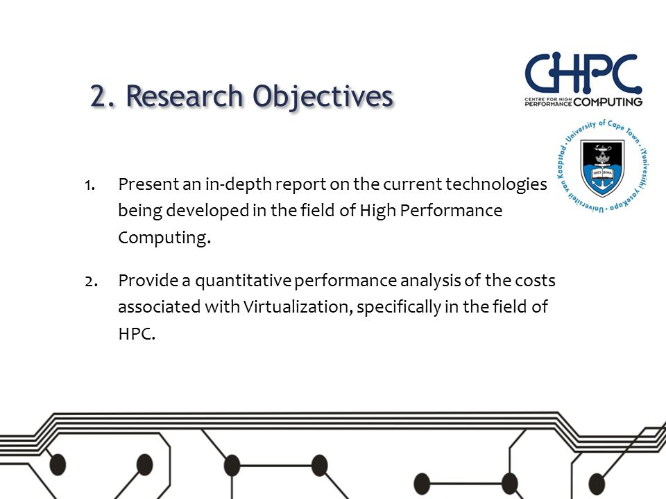 2. Research Objectives 1.Present an in-depth report on the current technologies being developed in the field of High Performance Computing. 2.Provide