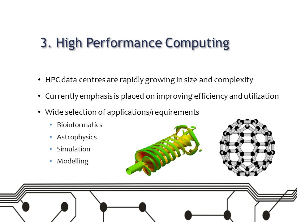 3. High Performance Computing HPC data centres are rapidly growing in size and complexity Currently emphasis is placed on improving efficiency and uti