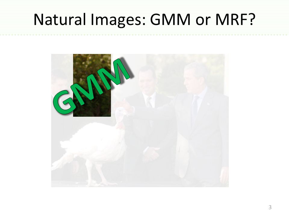 Natural Images: GMM or MRF 3