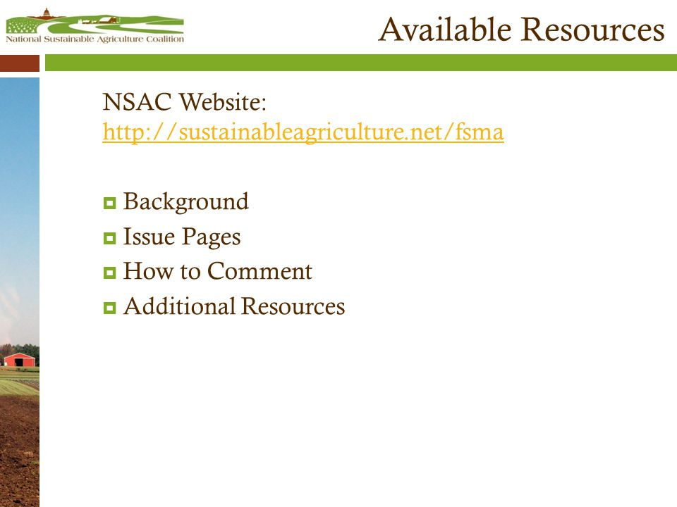 Available Resources NSAC Website: http://sustainableagriculture.net/fsma http://sustainableagriculture.net/fsma  Background  Issue Pages  How to Comment  Additional Resources
