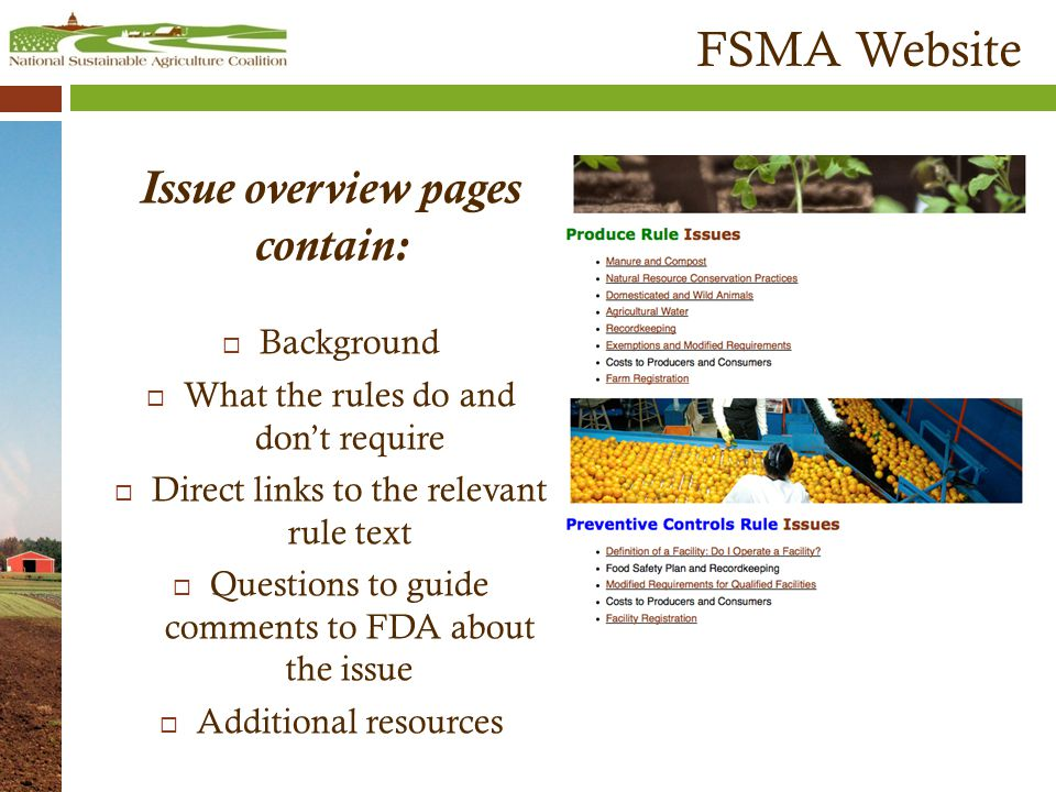 FSMA Website Issue overview pages contain:  Background  What the rules do and don't require  Direct links to the relevant rule text  Questions to guide comments to FDA about the issue  Additional resources