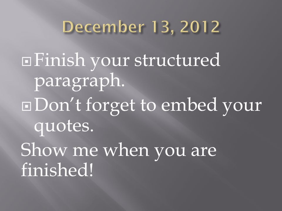  Finish your structured paragraph.  Don't forget to embed your quotes.