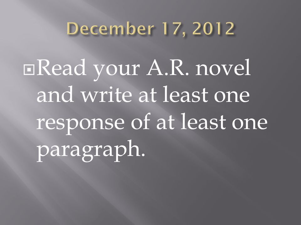  Read your A.R. novel and write at least one response of at least one paragraph.