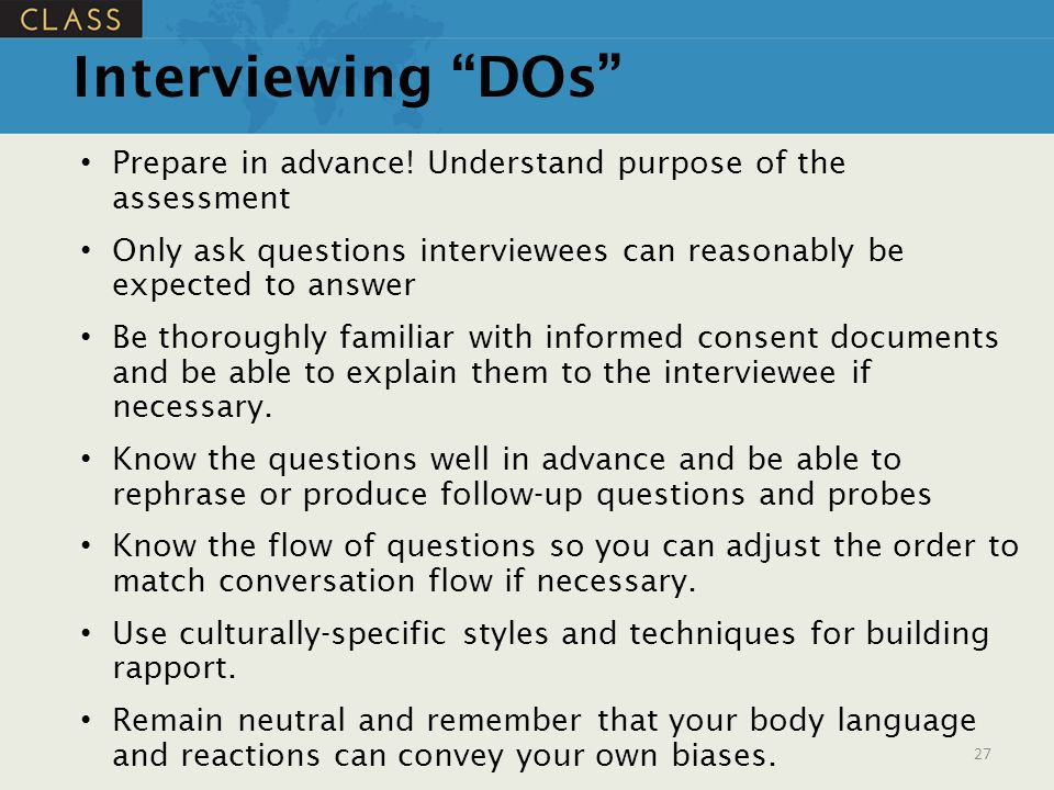 """Interviewing """"DOs"""" Prepare in advance! Understand purpose of the assessment Only ask questions interviewees can reasonably be expected to answer Be th"""
