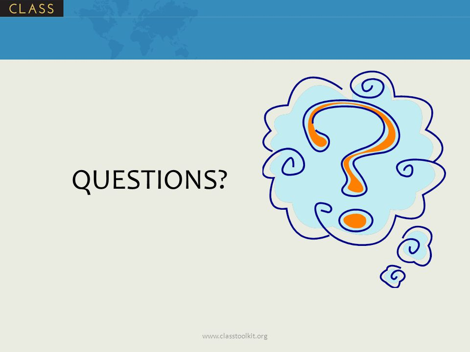 QUESTIONS? www.classtoolkit.org