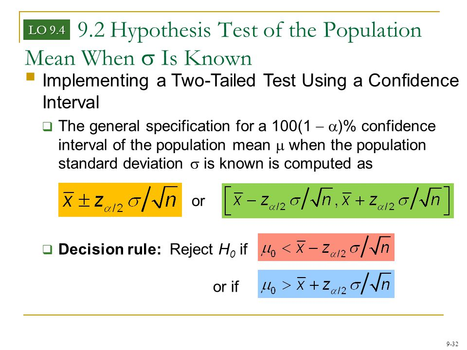 9-32 9.2 Hypothesis Test of the Population Mean When  Is Known LO 9.4  Implementing a Two-Tailed Test Using a Confidence Interval  The general spec