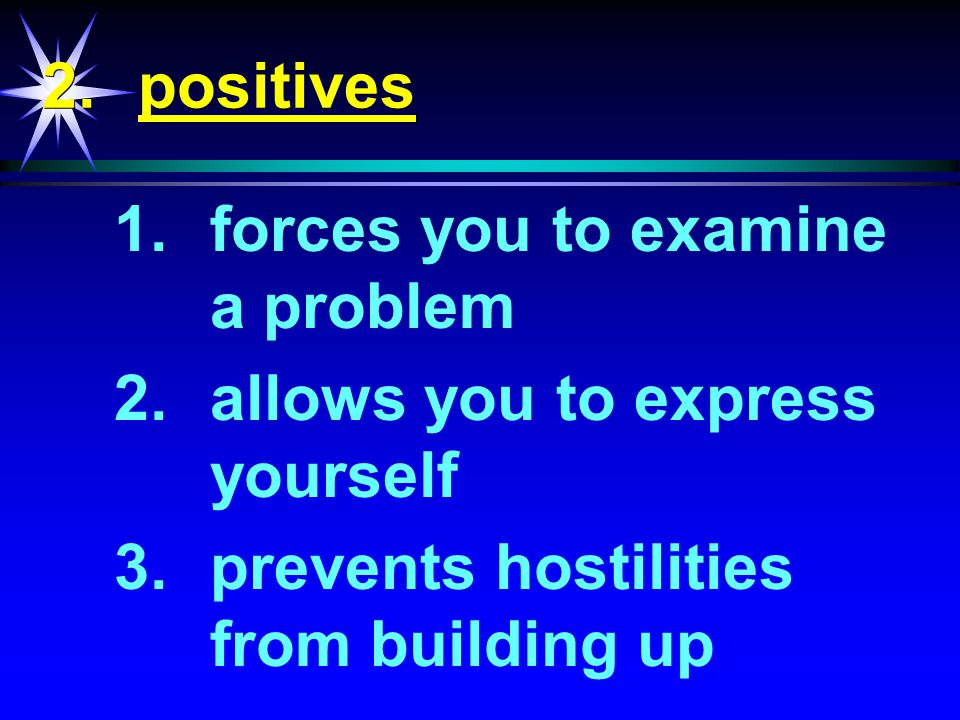A. Negatives & Positives of Conflict 1.negatives a.increased negative regard for other b.close yourself off from the other I.Nature of Conflict