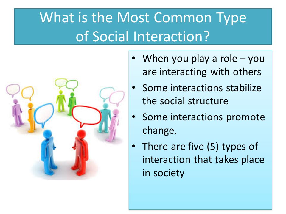 What is the Most Common Type of Social Interaction?