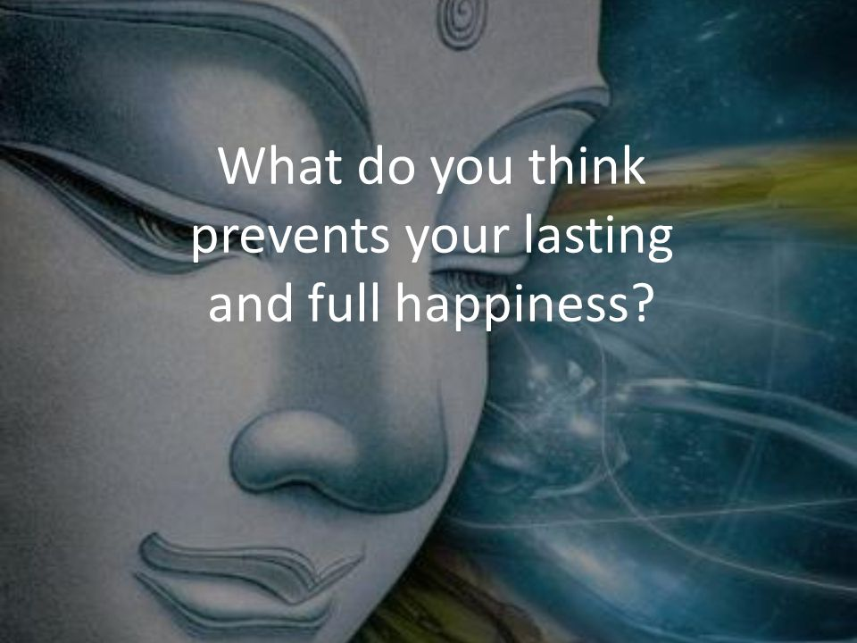 What do you think prevents your lasting and full happiness