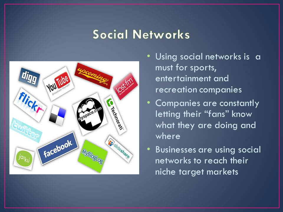 "Using social networks is a must for sports, entertainment and recreation companies Companies are constantly letting their ""fans"" know what they are do"
