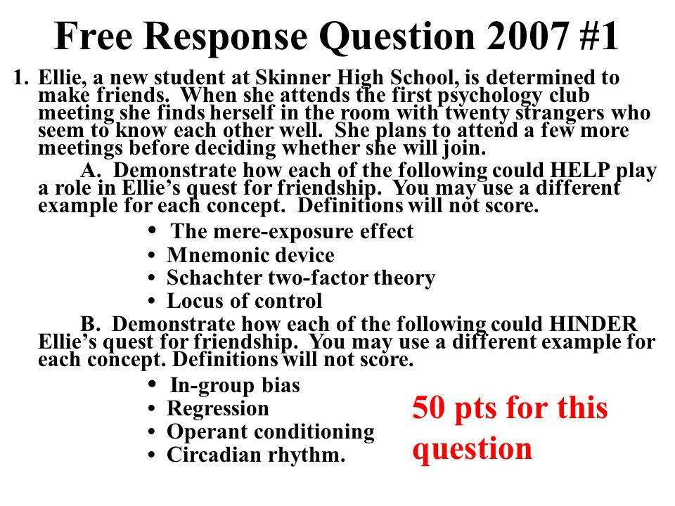 Free Response Question 2007 #1 1.Ellie, a new student at Skinner High School, is determined to make friends. When she attends the first psychology clu