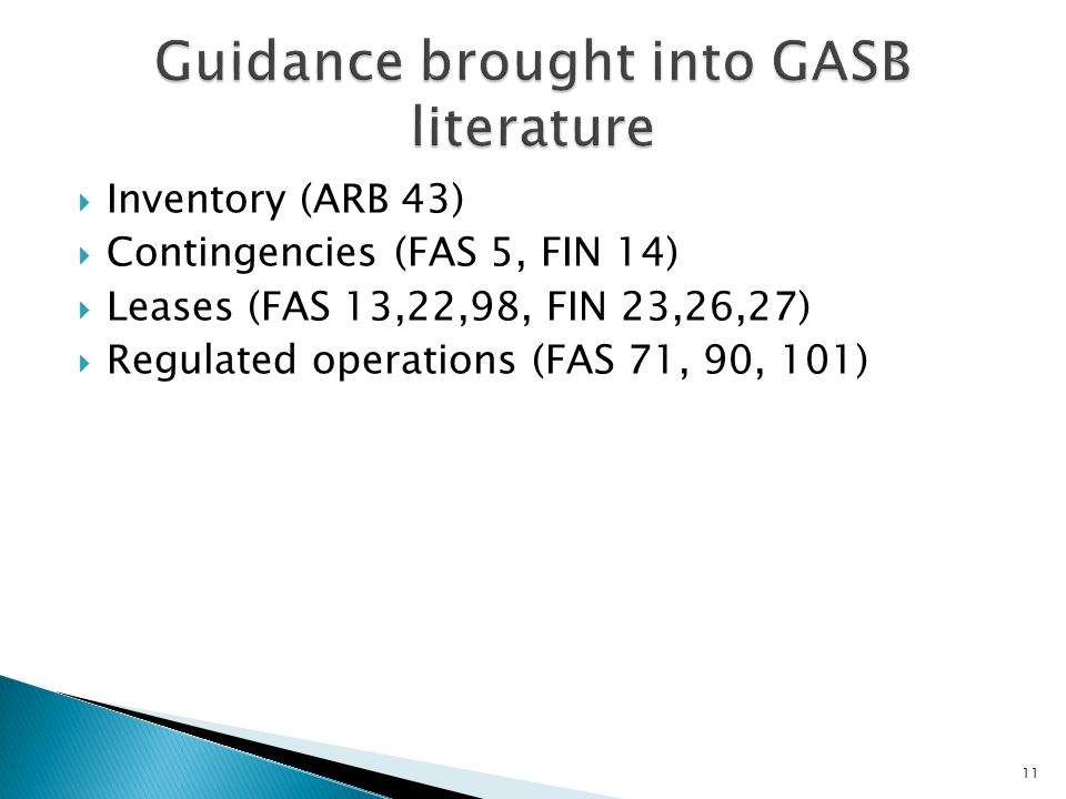  Inventory (ARB 43)  Contingencies (FAS 5, FIN 14)  Leases (FAS 13,22,98, FIN 23,26,27)  Regulated operations (FAS 71, 90, 101) 11