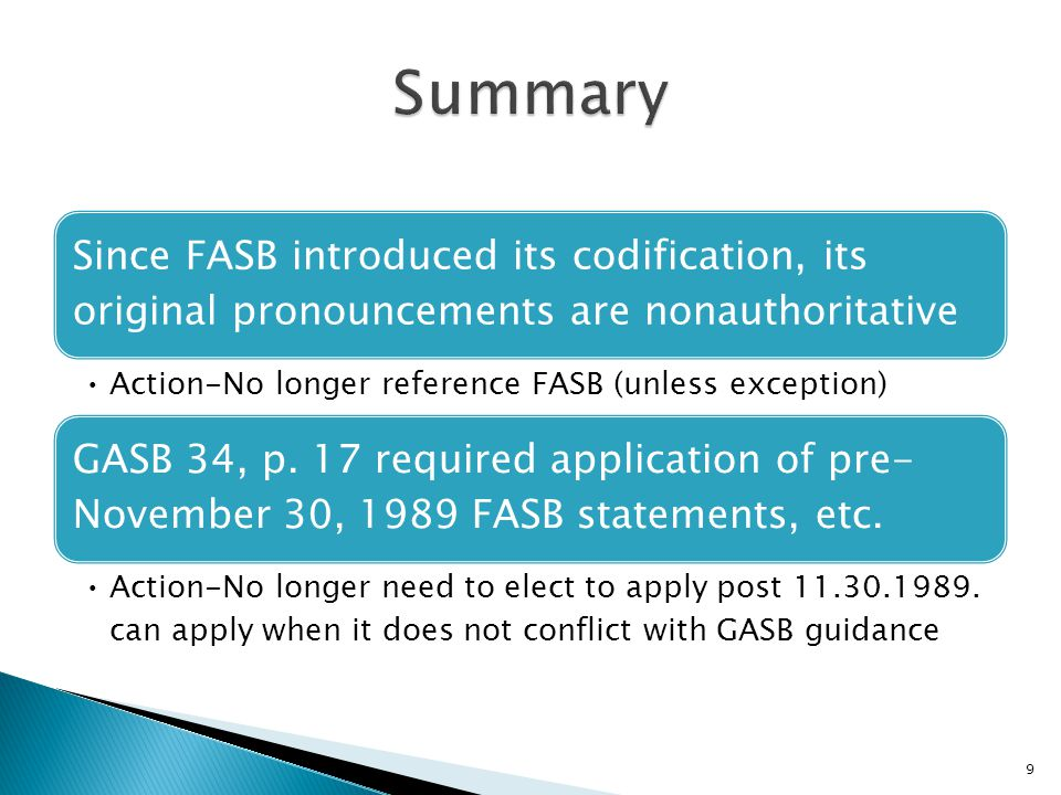 Since FASB introduced its codification, its original pronouncements are nonauthoritative Action-No longer reference FASB (unless exception) GASB 34, p.
