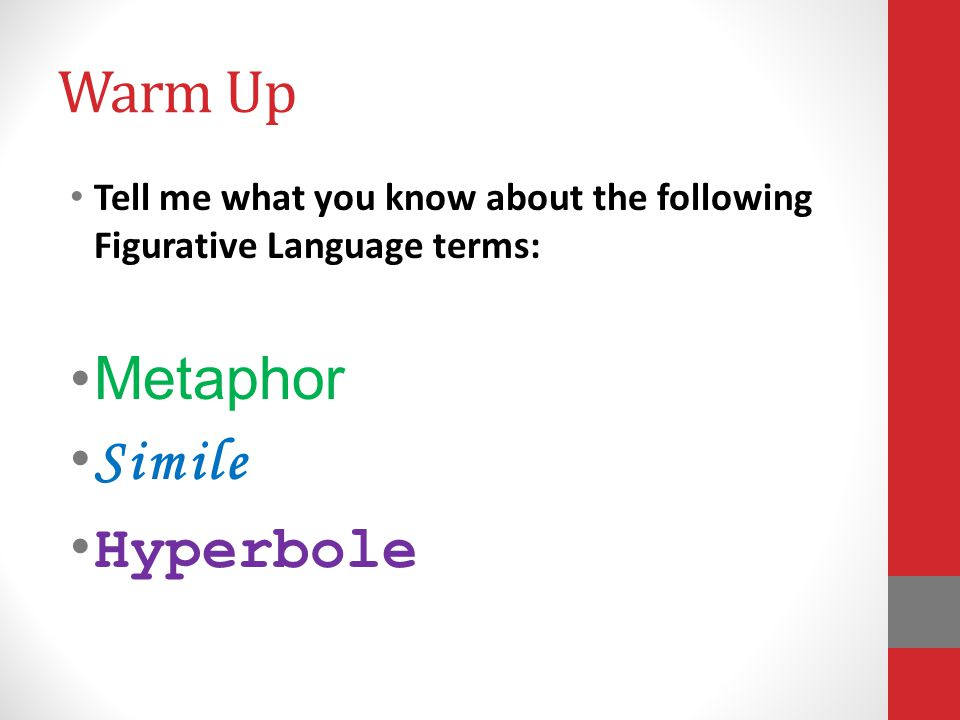Warm Up Tell me what you know about the following Figurative Language terms: Metaphor Simile Hyperbole