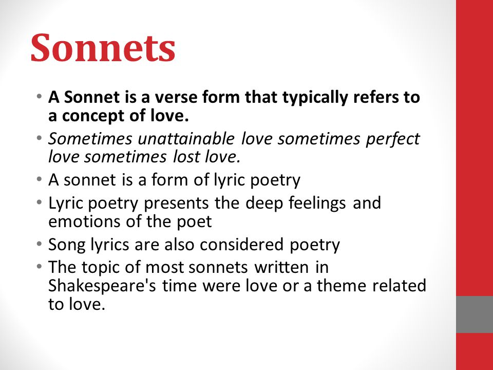 Sonnets A Sonnet is a verse form that typically refers to a concept of love. Sometimes unattainable love sometimes perfect love sometimes lost love. A