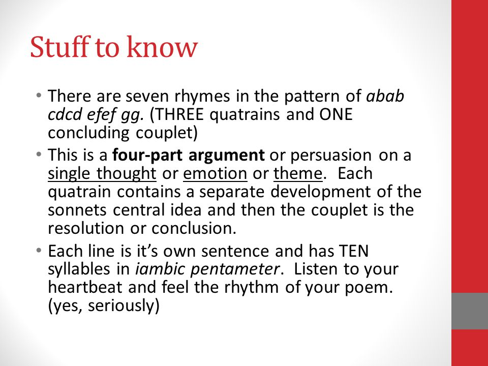 Stuff to know There are seven rhymes in the pattern of abab cdcd efef gg.