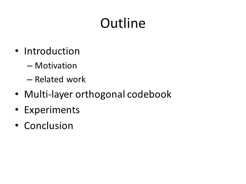Outline Introduction – Motivation – Related work Multi-layer orthogonal codebook Experiments Conclusion