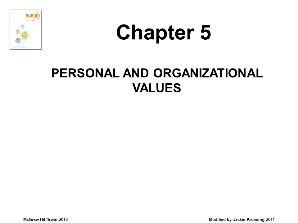 McGraw-Hill/Irwin 2010 Modified by Jackie Kroening 2011 PERSONAL AND ORGANIZATIONAL VALUES Chapter 5