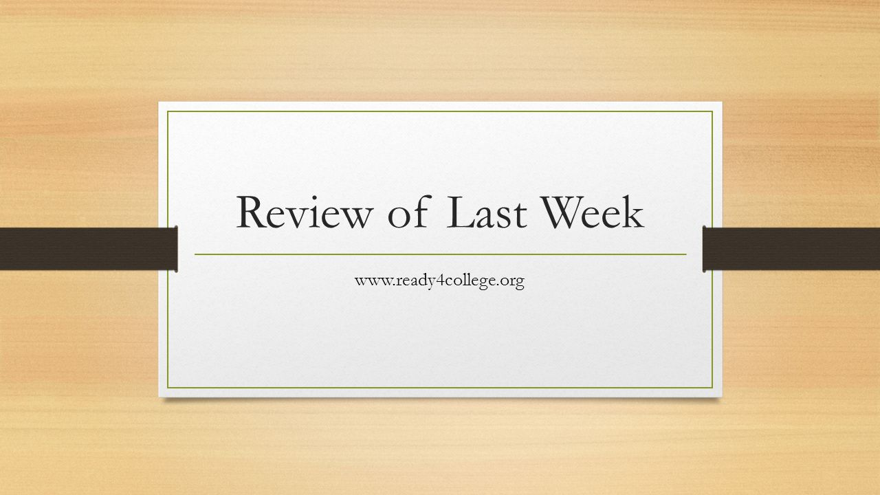 Review of Last Week www.ready4college.org