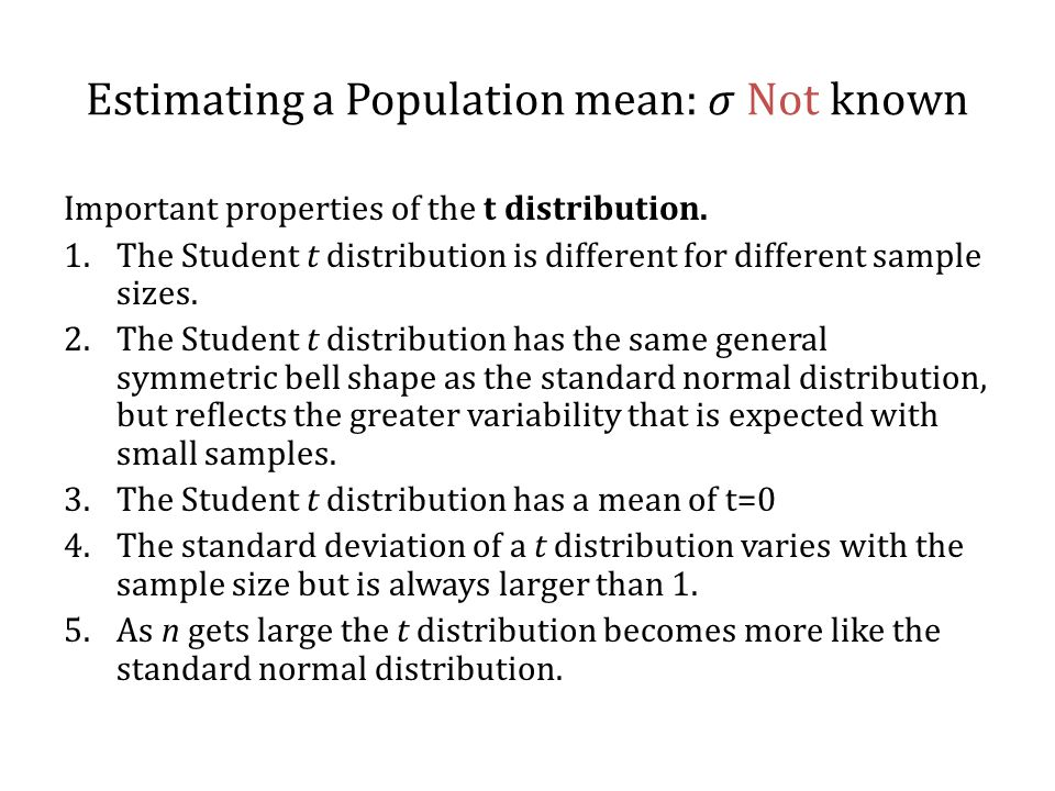 Important properties of the t distribution. 1.The Student t distribution is different for different sample sizes. 2.The Student t distribution has the