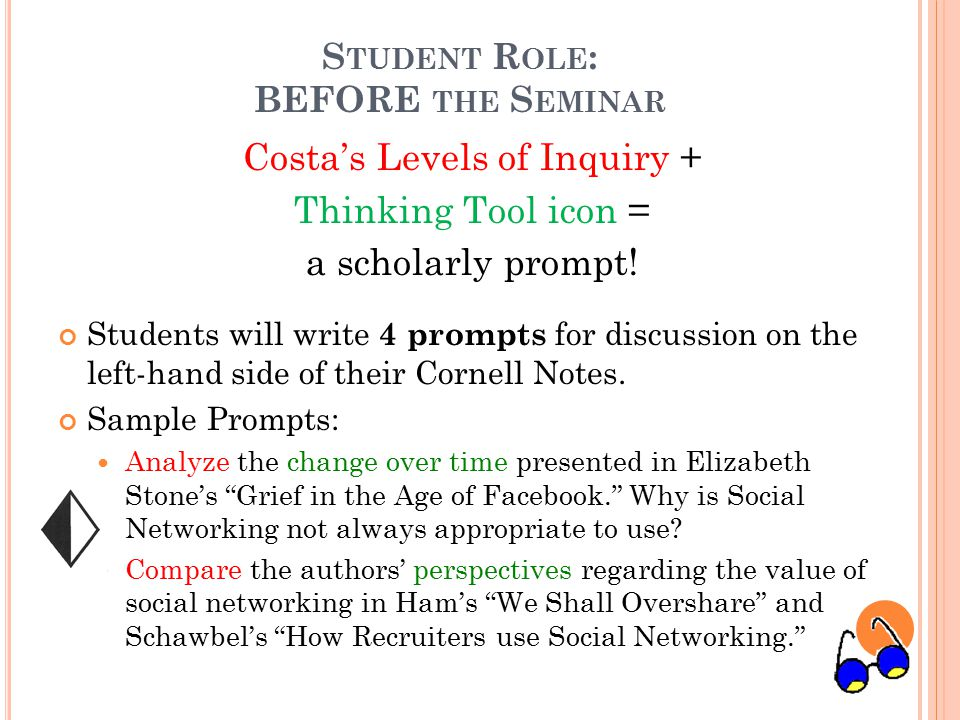 S TUDENT R OLE : BEFORE THE S EMINAR Costa's Levels of Inquiry + Thinking Tool icon = a scholarly prompt.