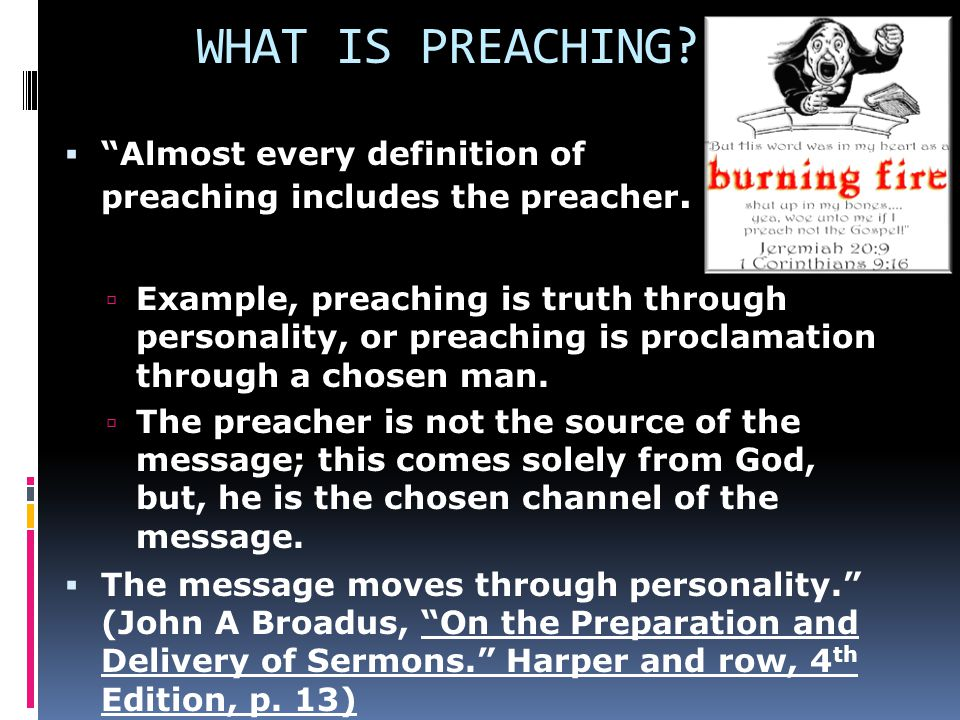 WHAT IS PREACHING.  Almost every definition of preaching includes the preacher.