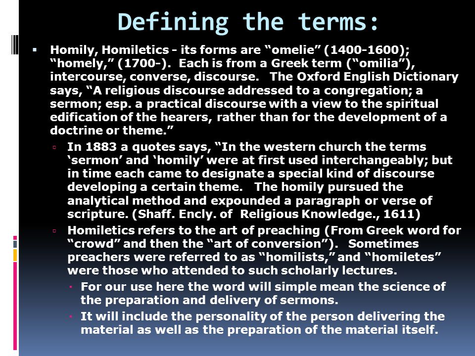 Defining the terms:  Homily, Homiletics - its forms are omelie (1400-1600); homely, (1700-).
