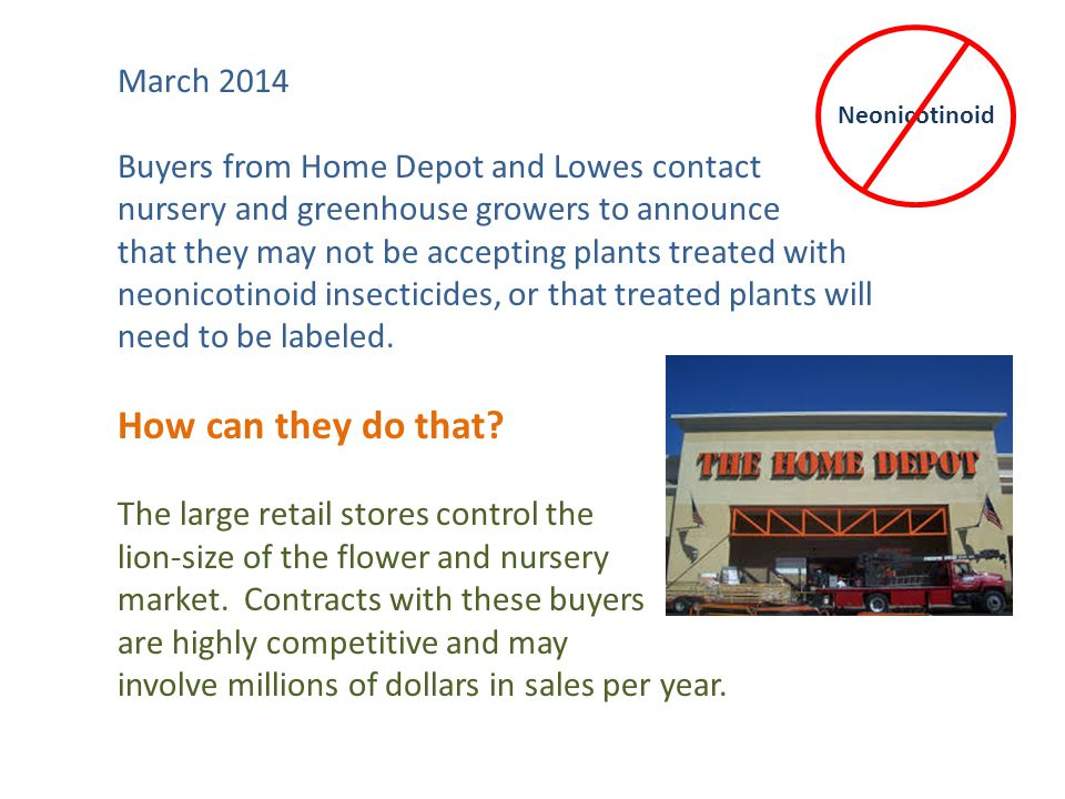March 2014 Buyers from Home Depot and Lowes contact nursery and greenhouse growers to announce that they may not be accepting plants treated with neon