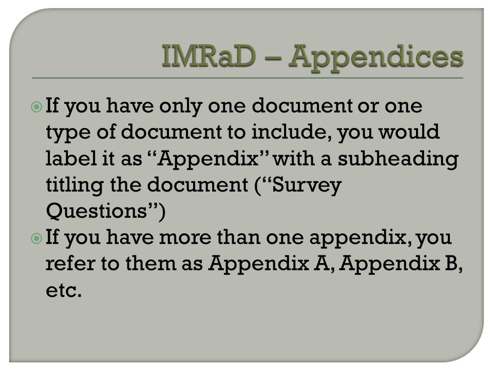 " If you have only one document or one type of document to include, you would label it as ""Appendix"" with a subheading titling the document (""Survey Q"