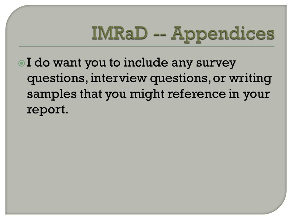  I do want you to include any survey questions, interview questions, or writing samples that you might reference in your report.