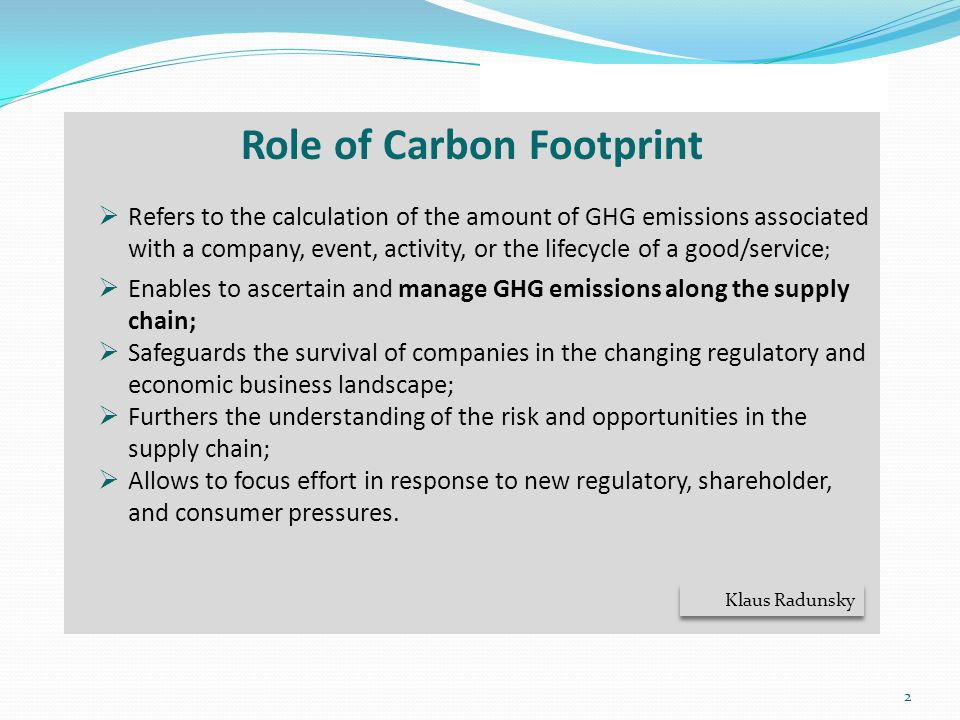 2 Role of Carbon Footprint  Refers to the calculation of the amount of GHG emissions associated with a company, event, activity, or the lifecycle of
