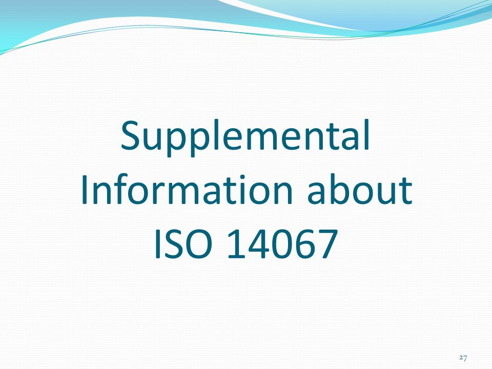 Supplemental Information about ISO 14067 27