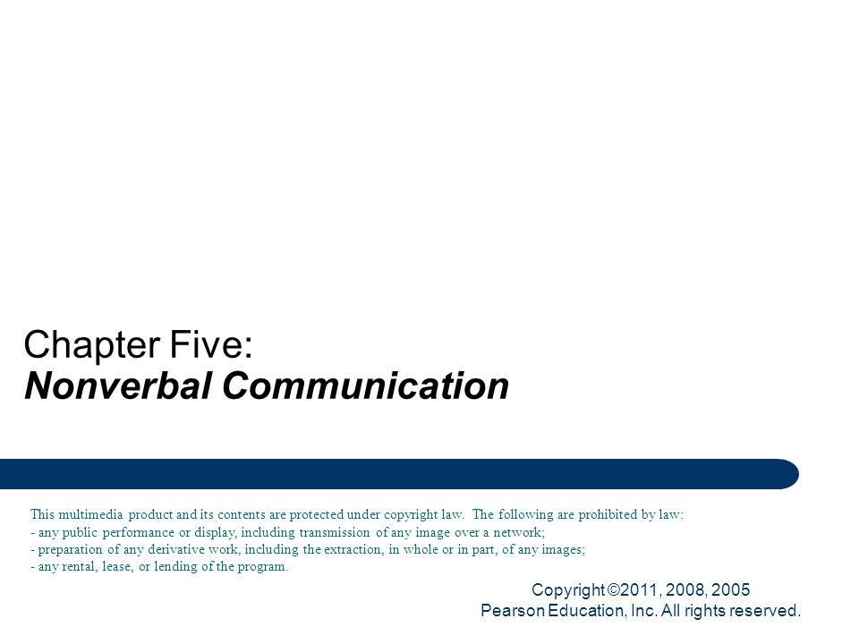 Copyright ©2011, 2008, 2005 Pearson Education, Inc. All rights reserved. Chapter Five: Nonverbal Communication This multimedia product and its content