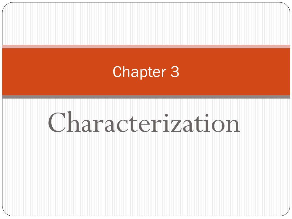 Characterization Chapter 3