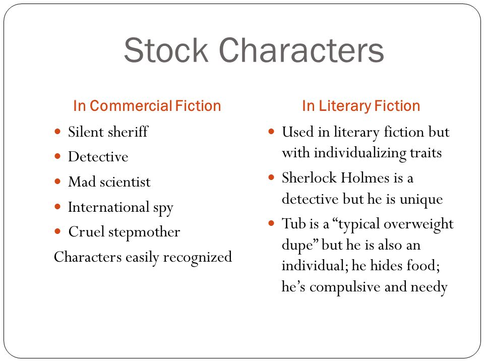 Stock Characters In Commercial FictionIn Literary Fiction Silent sheriff Detective Mad scientist International spy Cruel stepmother Characters easily