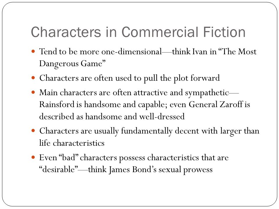 """Characters in Commercial Fiction Tend to be more one-dimensional—think Ivan in """"The Most Dangerous Game"""" Characters are often used to pull the plot fo"""
