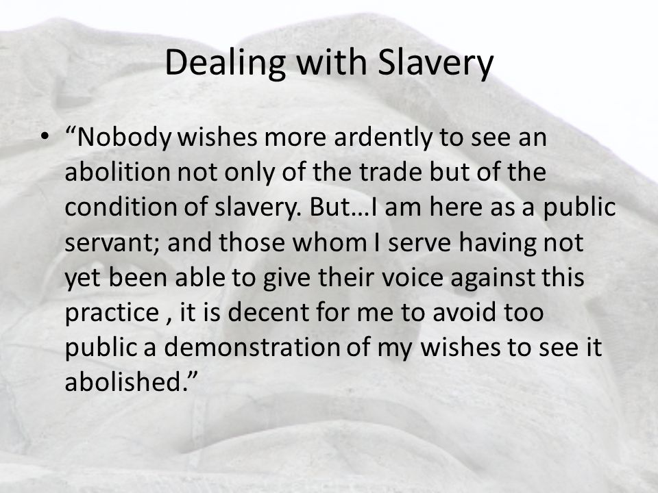 Dealing with Slavery Nobody wishes more ardently to see an abolition not only of the trade but of the condition of slavery.