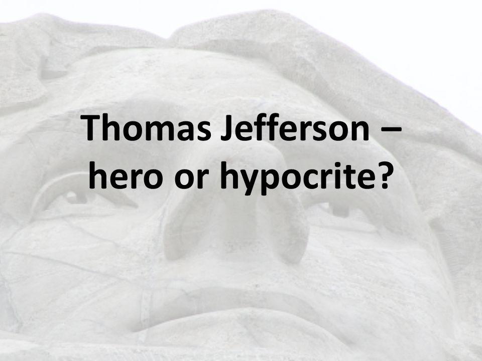 Thomas Jefferson – hero or hypocrite