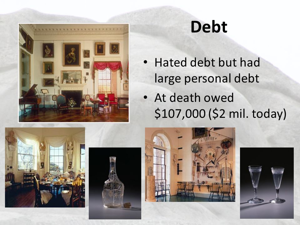 Debt Hated debt but had large personal debt At death owed $107,000 ($2 mil. today)