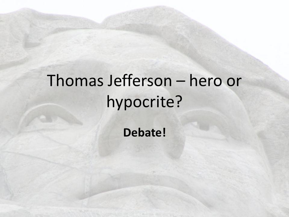 Thomas Jefferson – hero or hypocrite Debate!