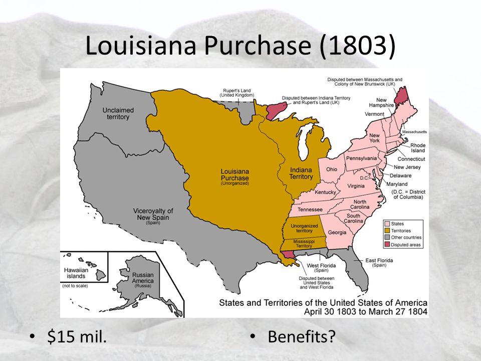 Louisiana Purchase (1803) $15 mil. Benefits