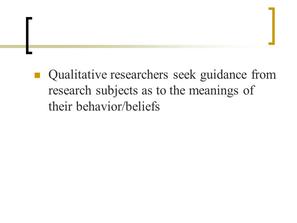 Qualitative researchers recognize that they are not truly 'objective' in their approach to the subject under study  They prefer to recognize and discuss their point of view in studying the topic  They challenge the claims of objectivity made by quantitative researchers
