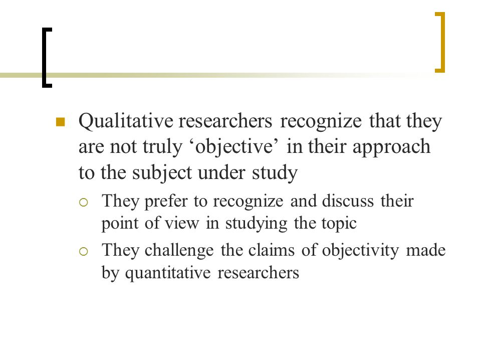 Flexible methods/Adjustment and spontaneity Qualitative researchers often adjust their methods as they go along, based on early findings  Gradually come to understand the topic of study  Quantitative researchers would be concerned that early results are incomparable to later results  Inductive approach rather than deductive
