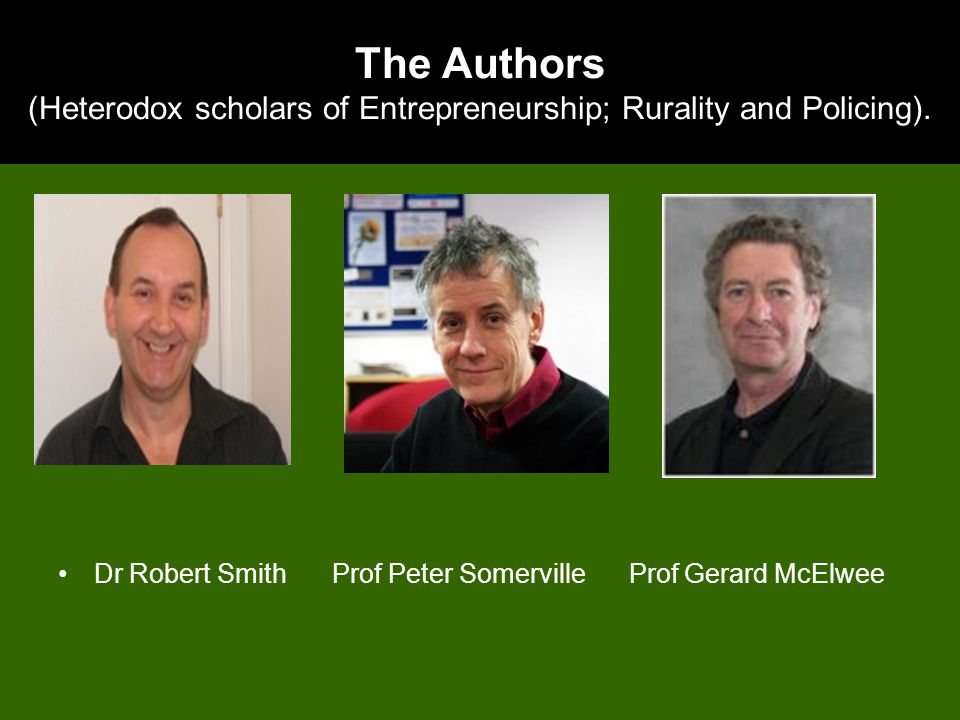 The Authors (Heterodox scholars of Entrepreneurship; Rurality and Policing).