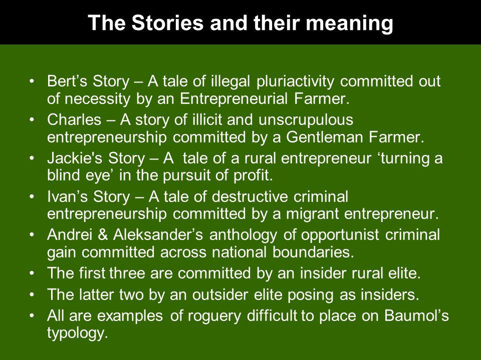 The Stories and their meaning Bert's Story – A tale of illegal pluriactivity committed out of necessity by an Entrepreneurial Farmer.