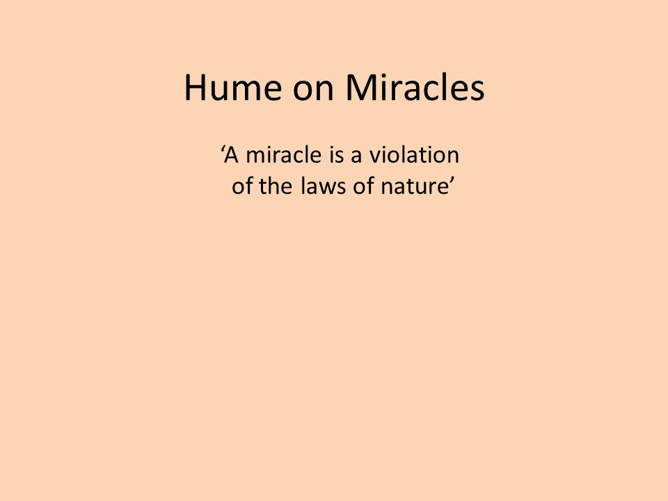 Hume on Miracles 'A miracle is a violation of the laws of nature'