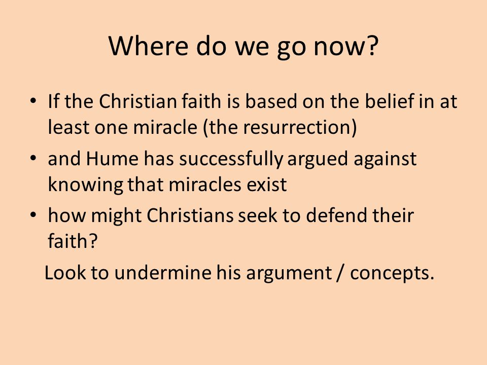 Where do we go now? If the Christian faith is based on the belief in at least one miracle (the resurrection) and Hume has successfully argued against