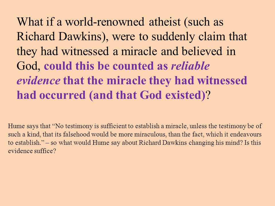 What if a world-renowned atheist (such as Richard Dawkins), were to suddenly claim that they had witnessed a miracle and believed in God, could this b