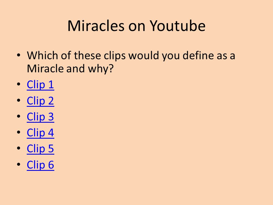 Miracles on Youtube Which of these clips would you define as a Miracle and why? Clip 1 Clip 2 Clip 3 Clip 4 Clip 5 Clip 6